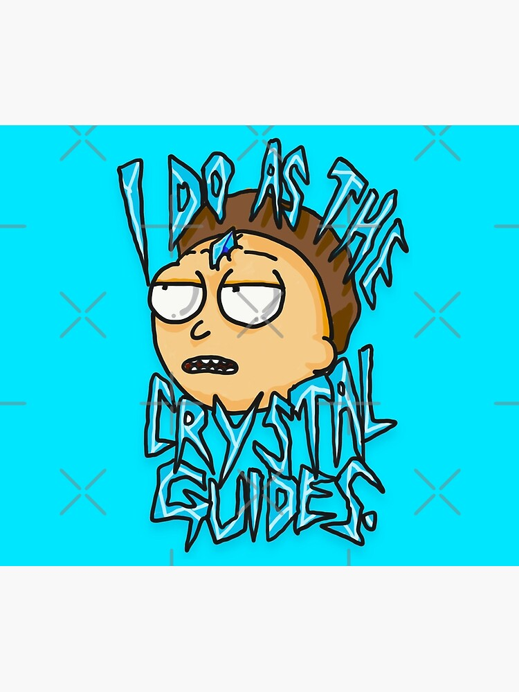 "Morty ""I Do As The Crystal Guides"" quote from Rick and Morty™ Death Crystal by sketchNkustom"