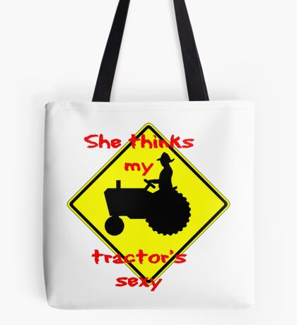 She thinks my Tractors Sexy Tote Bag