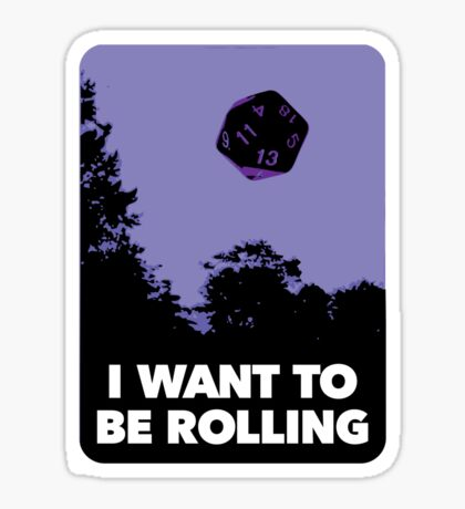 I Want to be Rolling… Sticker