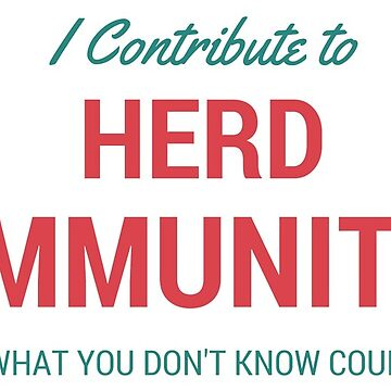 I Contribute to Herd Immunity by Cibola