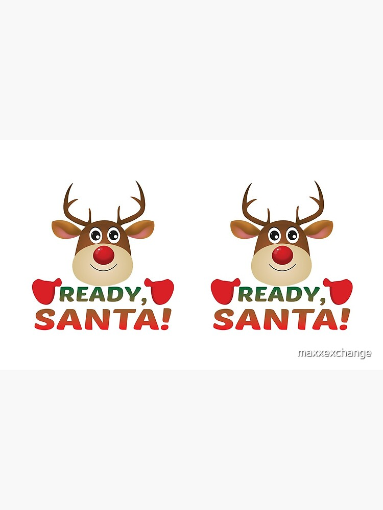 Christmas Rudolph, Ready Santa, Reindeer Gift. by maxxexchange