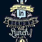 When in Doubt, Eat Lunch! Tee by Muzich