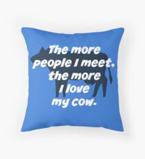 The more people I meet, the more I love my cow Throw Pillow