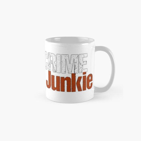 You Are a Crime Junkie Classic Mug