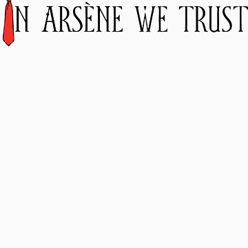 In Arsène We Trust (Red & Black) by AFCB