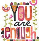 You Are Enough by Kim Dettmer