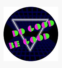 Do Good, Be Good - 80s Theme Photographic Print