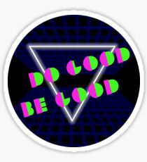 Do Good, Be Good - 80s Theme Glossy Sticker