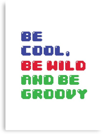 Be Cool, Be Wild And Be Groovy by Daniel Bevis