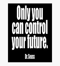 Dr. Seuss, Only you can control your future.  Photographic Print