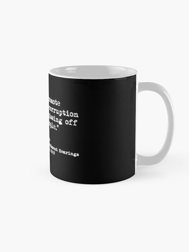 Alternate view of Kent Corruption Quote from Impeachment Hearings Mug