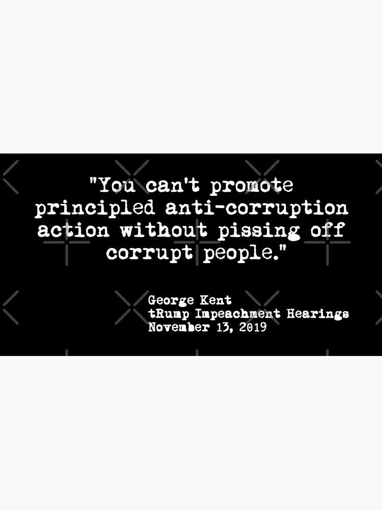 Kent Corruption Quote from Impeachment Hearings by Thelittlelord