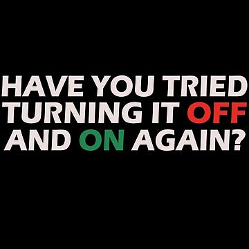 Have you tried turning it off and on again geek funny nerd by danur55
