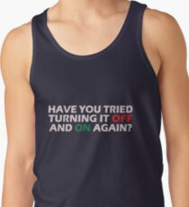 Have you tried turning it off and on again geek funny nerd Tank Top