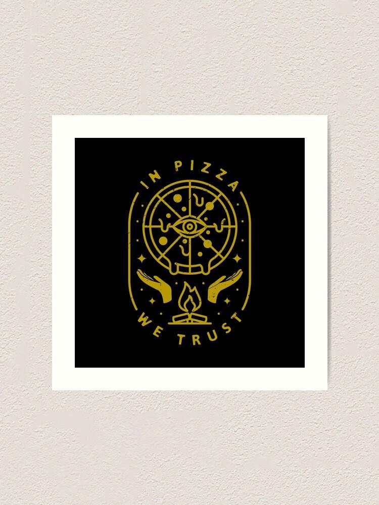 Alternate view of In Pizza We Trust Art Print