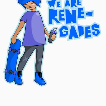 We are Renegades by BrokenRenegade