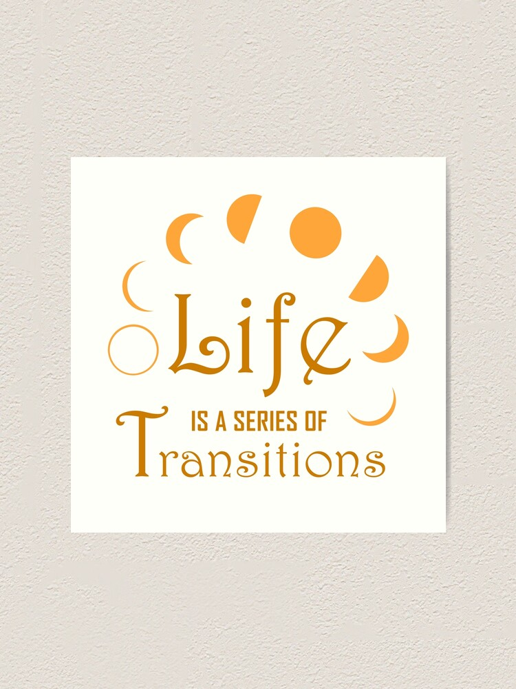 Alternate view of Life is a Series of Transitions Art Print