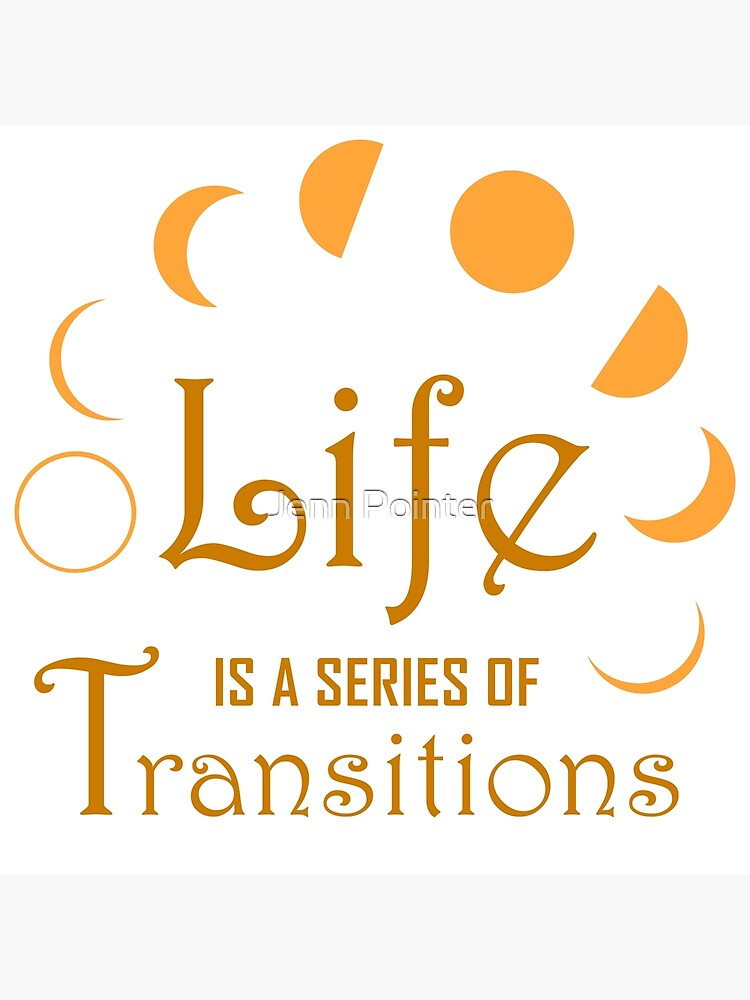 Life is a Series of Transitions by jennspoint
