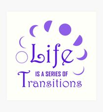 Life is a Series of Transitions Art Print