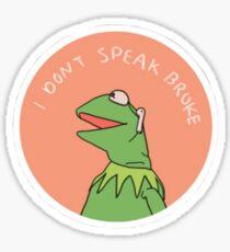 I DONT SPEAK BROKE KERMIT ;) Sticker