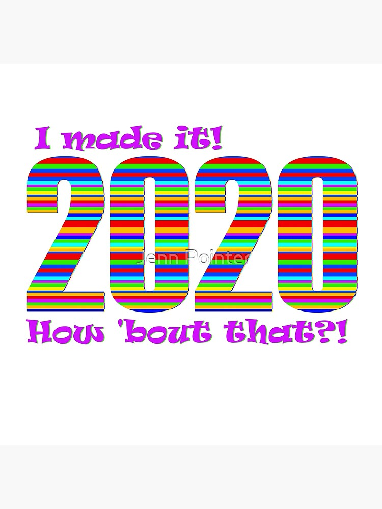 2020 - I made it! How 'bout that?! by jennspoint
