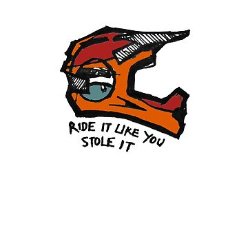 BMX Helmet (Ride it like you stole it) by Rideitlikeyoust