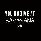 Yoga - YOU HAD ME A SAVASANA by BodyIllumin