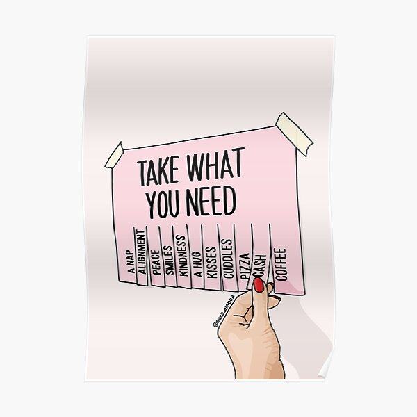 Take what you need by Sasa Elebea Poster
