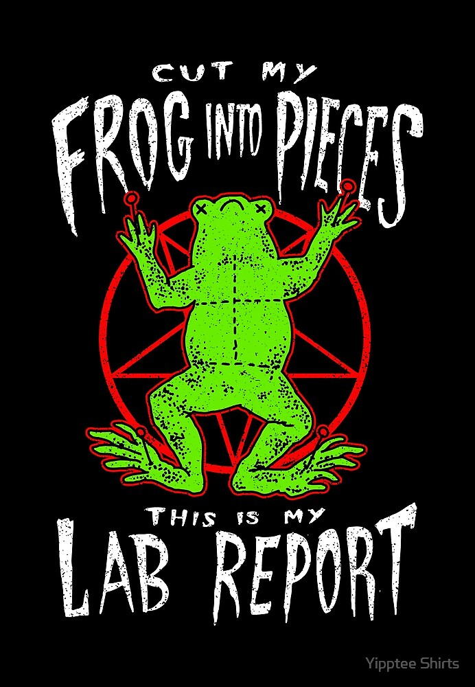 Cut My Frog Into Pieces This Is My Lab Report by Yipptee Shirts