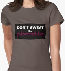 Don't Sweat the Pirouette T-Shirt