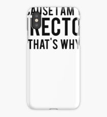 Because I'm The DIRECTOR, That's Why iPhone Case/Skin