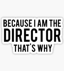 Because I'm The DIRECTOR, That's Why Sticker