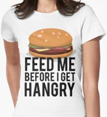 Feed Me Before I Get Hangry Women's Fitted T-Shirt