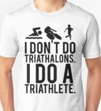 I don't do triathlons I do a triathlete T-Shirt