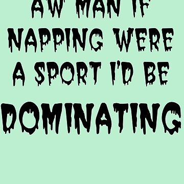 napping should be a sport by Allibear87