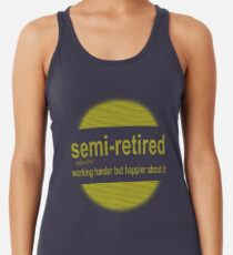 semi-retired: working harder but happier about it Racerback Tank Top