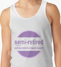 semi-retired: working harder but happier about it Tank Top