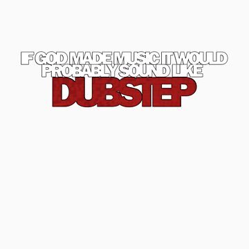 IF GOD MADE DUBSTEP! by DUBOh10
