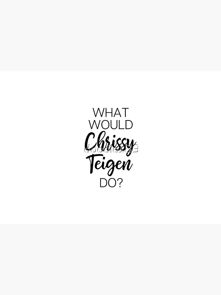 What would Chrissy Teigen do? by doodle189