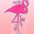 Stand Tall, Be Proud, Be You Flamingo Design by Marianne Paluso