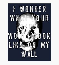 I Wonder What Your Skull Would Look Like On My Wall Photographic Print