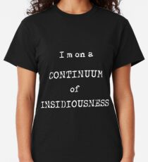 I'm on a Continuum of Insidiousness  Classic T-Shirt