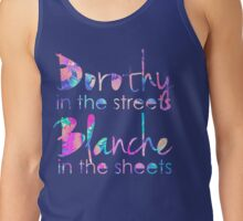 Golden Girls - Dorothy in the Streets, Blanche in the Sheets Tank Top