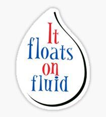 It Floats on Fluid Sticker