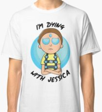 I'm Dying With Jessica (Rick & Morty) Classic T-Shirt