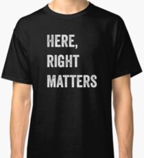 Here, Right Matters. Lt. Col. Vindman Impeachment Hearing Quote Classic T-Shirt