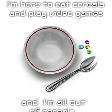 Gotta eat my Cereals by Cerealkillerz