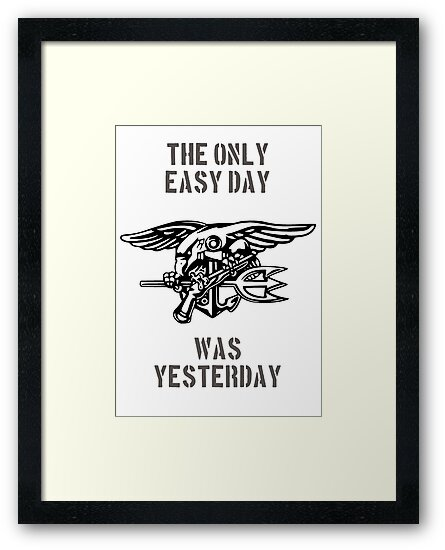 """the only easy day was yesterday"" Framed Prints by ..."