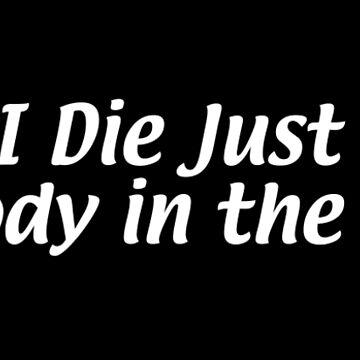 When I Die Just Throw My Body in the Trash by dinoglitter