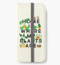 Home Is Where My Plants Are iPhone Wallet/Case/Skin